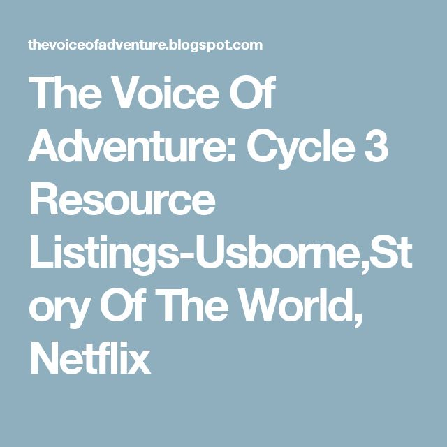 The Voice Of Adventure: Cycle 3 Resource Listings-Usborne,Story Of The World, Netflix