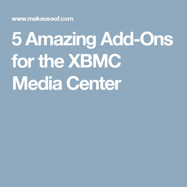 5 Amazing Add-Ons for the XBMC Media Center