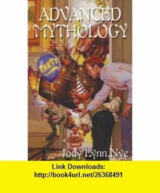Advanced Mythology (9781892065476) Jody Lynn Nye , ISBN-10: 1892065479  , ISBN-13: 978-1892065476 ,  , tutorials , pdf , ebook , torrent , downloads , rapidshare , filesonic , hotfile , megaupload , fileserve