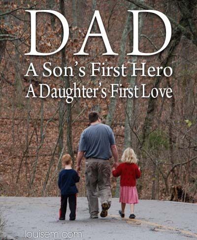 DAD: A Son's First Hero, A Daughter's First Love. Happy Fathers Day!...