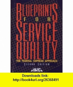 Blueprints for Service Quality The Federal Express Approach (Ama Management Briefing) (9780814423561) Richard M. Hodgetts , ISBN-10: 0814423566  , ISBN-13: 978-0814423561 ,  , tutorials , pdf , ebook , torrent , downloads , rapidshare , filesonic , hotfile , megaupload , fileserve