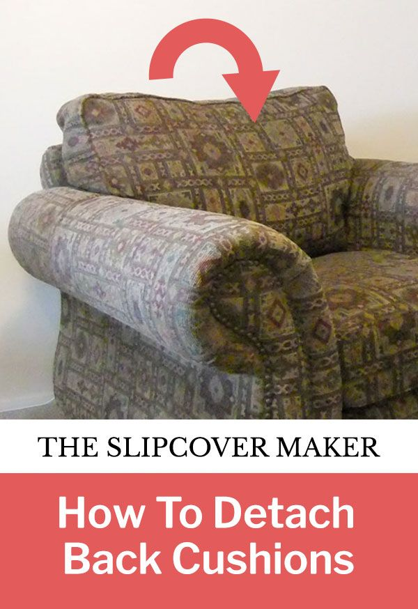 The Slipcover Maker S Guide To Detaching Back Cushions In 2020 Slipcovers Reupholster Furniture Furniture Upholstery