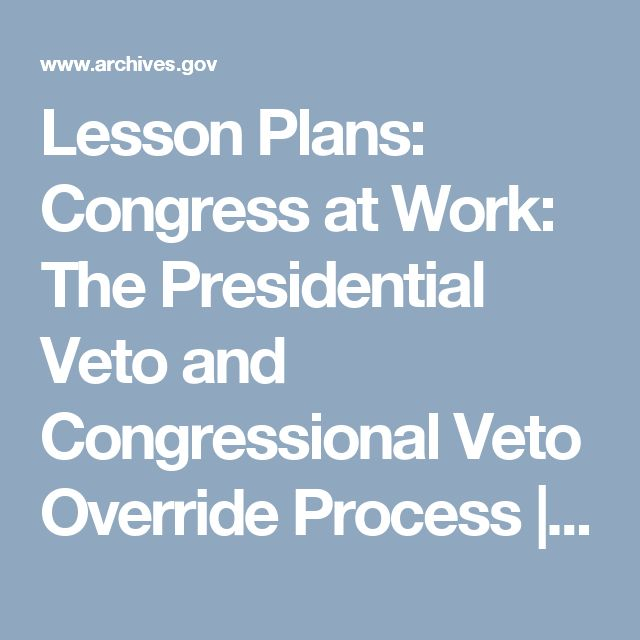 Lesson Plans: Congress at Work: The Presidential Veto and Congressional Veto Override Process | National Archives