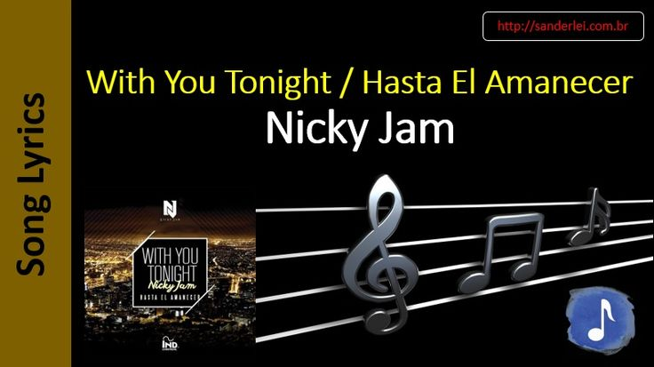 Nicky Jam - With You Tonight / Hasta El Amanecer  | Song Lyrics - Letras Musica - Songtext - Testo Canzone - Paroles Musique - 歌曲歌词 - песни Текст