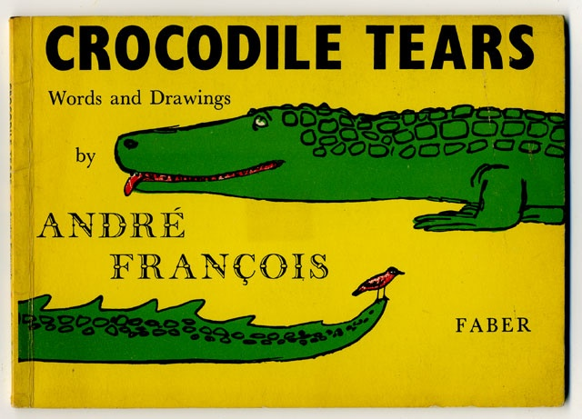 Crocodile tears words and drawing by André François.  Edition FABER