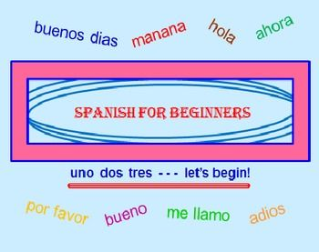 SPANISH FOR BEGINNERS POWERPOINT LESSON (REVISED) * A GREAT addition to your basic lessons! * WILL ACTIVELY INVOLVE your students as they write down the answers to specific questions.  * FOR REVIEW or REINFORCMENT - 75 slides in all. The entire program consists of: Numbers 1-20, Days of the week, Basic Colors, Common Spanish phrases (27 in all!) and More with Larger Numbers! * * A REVIEW BONUS section at the end!