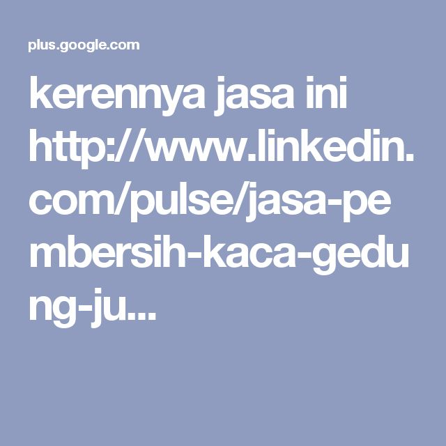 kerennya jasa ini http://www.linkedin.com/pulse/jasa-pembersih-kaca-gedung-ju...