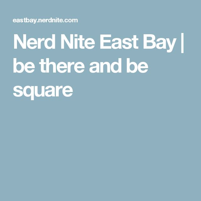 Nerd Nite East Bay | be there and be square
