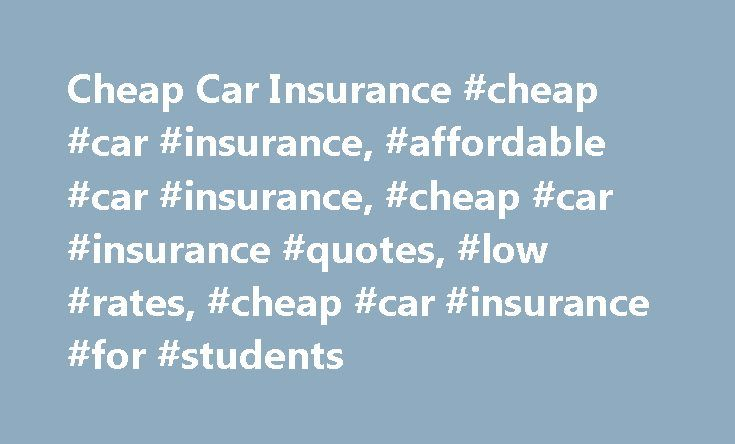 Cheap Car Insurance #cheap #car #insurance, #affordable #car #insurance, #cheap #car #insurance #quotes, #low #rates, #cheap #car #insurance #for #students http://stock.nef2.com/cheap-car-insurance-cheap-car-insurance-affordable-car-insurance-cheap-car-insurance-quotes-low-rates-cheap-car-insurance-for-students/  Getting cheap rates on auto insurance Some insurance companies focus on the bare necessities for you to drive legally—bodily injury and property damage liability with the minimum…