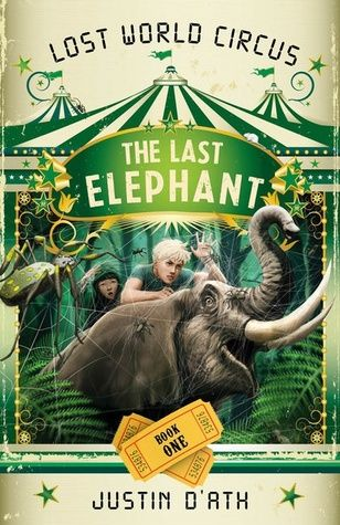 The Last Elephant (Lost World Circus #1) by Justin O'Ath