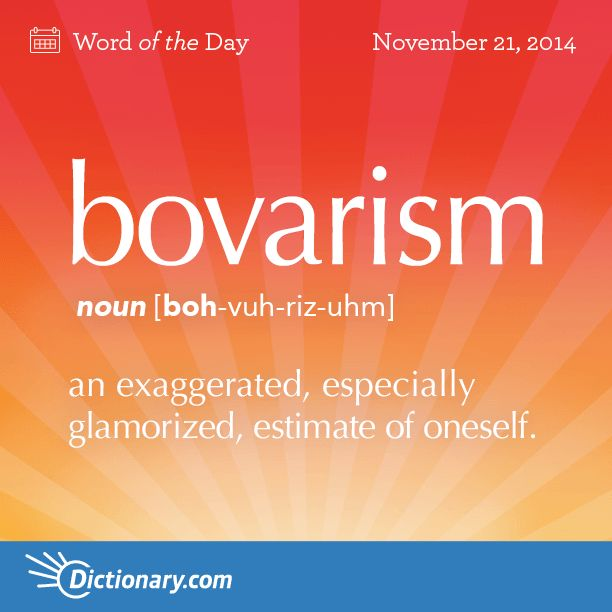 bovarism   \ BOH-vuh-riz-uhm \  , noun;     1. an exaggerated, especially glamorized, estimate of oneself; conceit.