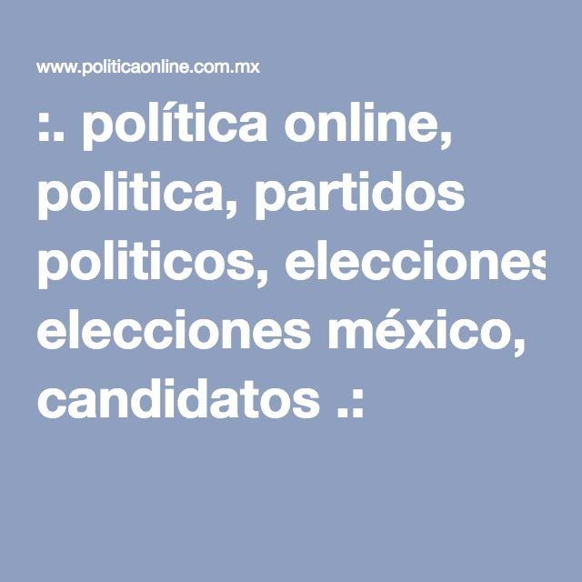 :. política online, politica, partidos politicos, elecciones méxico, candidatos .: