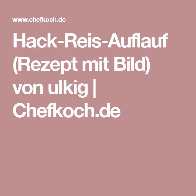 Hack-Reis-Auflauf (Rezept mit Bild) von ulkig | Chefkoch.de