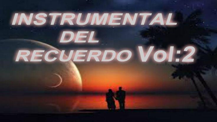★ 1 HORA de MUSICA INSTRUMENTAL DEL RECUERDO VOL# 2 TODOS LOS TIEMPOS:IN...