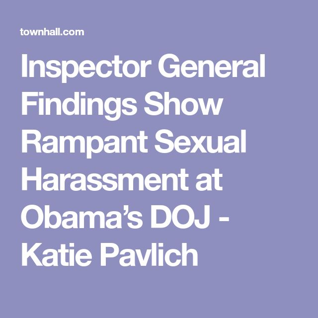 Inspector General Findings Show Rampant Sexual Harassment at Obama's DOJ - Katie Pavlich