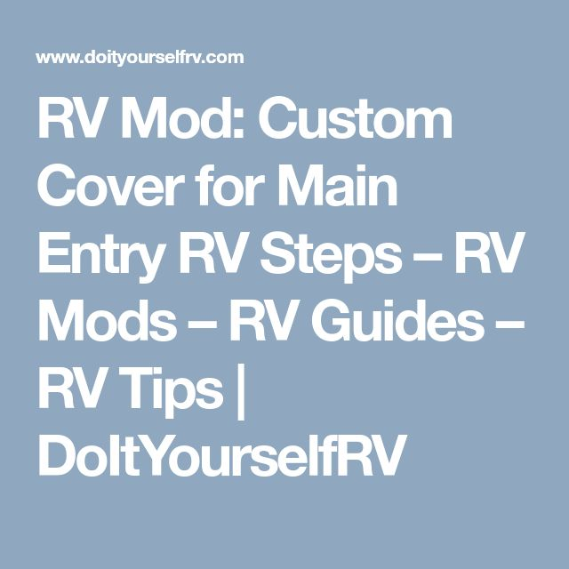 RV Mod: Custom Cover for Main Entry RV Steps – RV Mods – RV Guides – RV Tips | DoItYourselfRV