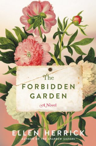 Title: The For bidden Garden  Author: Ellen Herrick  Series: The Sparrow Sisters, # 2  Published: April 2017, William Morrow Paperbacks  F...