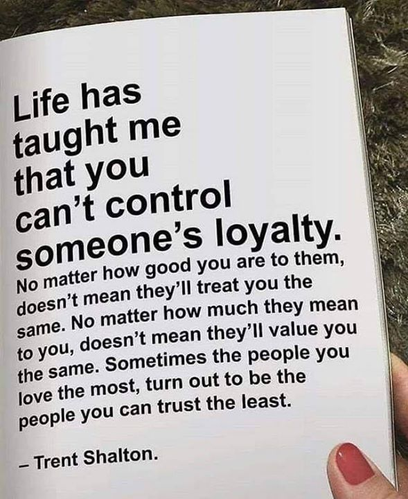 Life Has Taught Me That You Can T Control Someone S Loyalty Quotes Positive Quotes Motivation Dont Expect Quotes Dont Expect Anything