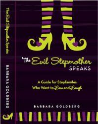 Barbara Goldberg, author of The Evil Stepmother Speaks. Topic: A guide for stepfamilies who want to love and laugh Issues: Why doesn't anyone in the stepfamily listen to me? Why doesn't the biological parents see what I see? Why am I so frustrated? And many other questions stepmothers ask.