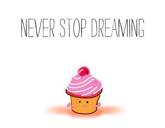 #neverstopdreaming #quotes #motivationalquotes #motivation #inspiration #inspirationalquotes #happiness #TheCupcakeTheoryBook #CupcakeTheoryBK
