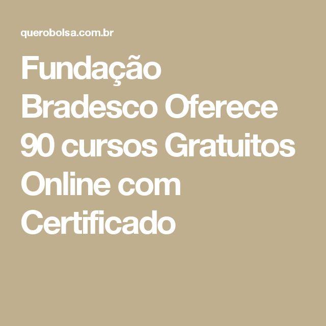 Fundação Bradesco Oferece 90 cursos Gratuitos Online com Certificado