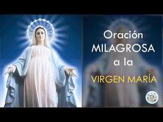 ORACIÓN MILAGROSA A LA VIRGEN MARÍA PARA PEDIR IMPOSIBLES - YouTube