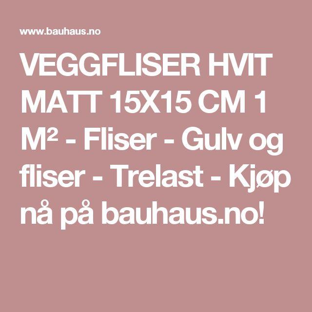 VEGGFLISER HVIT MATT 15X15 CM 1 M² - Fliser - Gulv og fliser - Trelast - Kjøp nå på bauhaus.no!