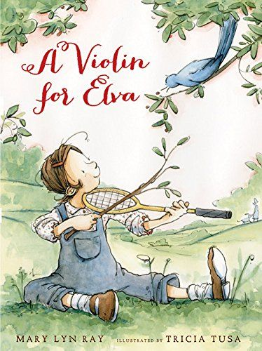 A Violin for Elva by Mary Lyn Ray {violin, music, perseverance, obstacles, lessons, imagination)