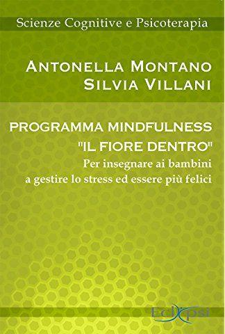 Programma mindfulness «il fiore dentro». Per insegnare ai bambini a gestire lo stress ed essere più felici