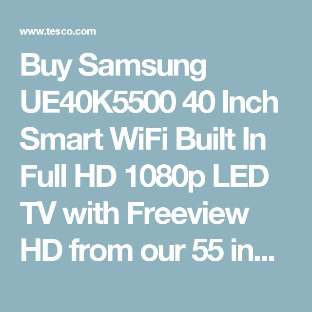 Buy Samsung UE40K5500 40 Inch Smart WiFi Built In Full HD 1080p LED TV with Freeview HD from our 55 inch TVs range - Tesco