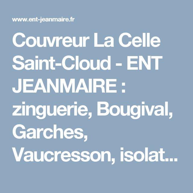 Couvreur La Celle Saint-Cloud - ENT JEANMAIRE : zinguerie, Bougival, Garches, Vaucresson, isolation, ravalement, démoussage