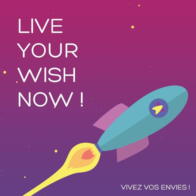 #Lancement #Fusée #LiveYourWishNow #Vivre ses #envies #Inspiration #Wish #Now #Whataboon