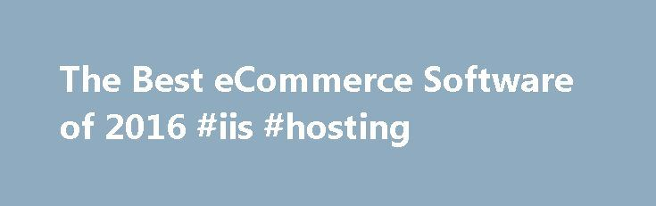 The Best eCommerce Software of 2016 #iis #hosting http://hosting.remmont.com/the-best-ecommerce-software-of-2016-iis-hosting/  #best ecommerce hosting # eCommerce Software Reviews Why Use eCommerce Software? The top performers in our review are 3dcart. the Gold Award winner; Shopify. the Silver Award winner; and Volusion. the Bronze Award winner. Here's more on choosing a system... Read more