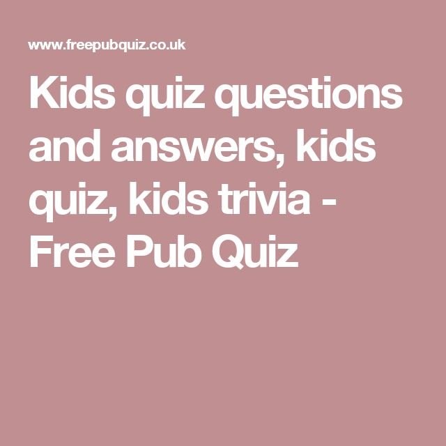 Kids quiz questions and answers, kids quiz, kids trivia - Free Pub Quiz