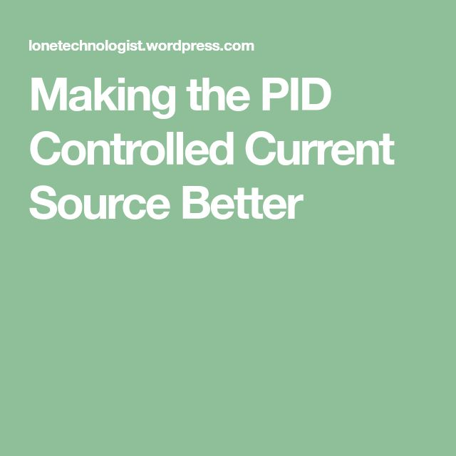 Making the PID Controlled Current Source Better