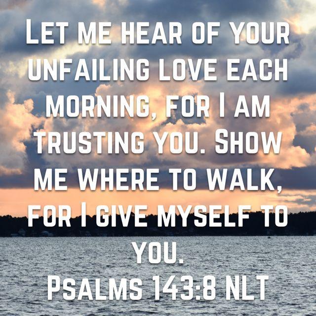 • Psalm 143:8 • #AmazingLifeQuotes
