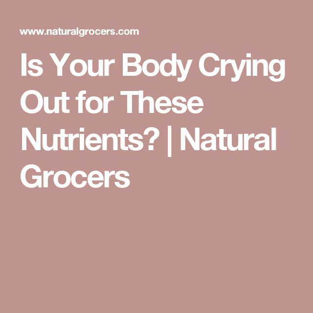 Is Your Body Crying Out for These Nutrients? | Natural Grocers