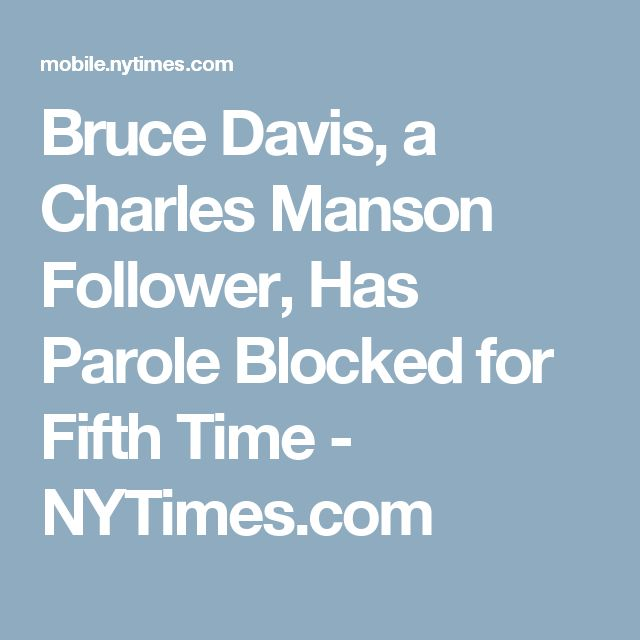 Bruce Davis, a Charles Manson Follower, Has Parole Blocked for Fifth Time - NYTimes.com