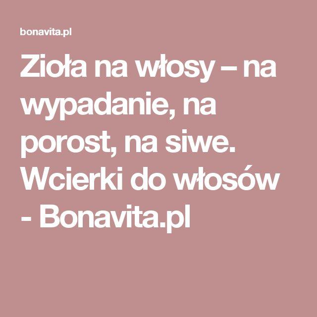 Zioła na włosy – na wypadanie, na porost, na siwe. Wcierki do włosów - Bonavita.pl