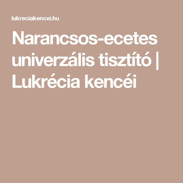 Narancsos-ecetes univerzális tisztító | Lukrécia kencéi