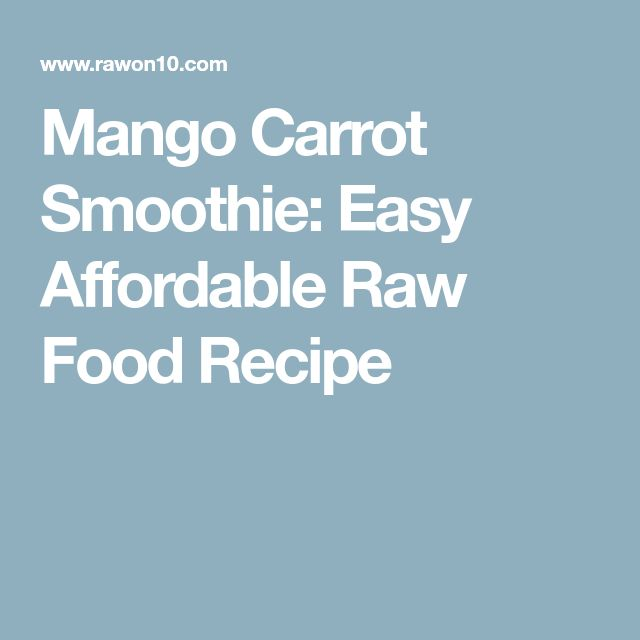 Mango Carrot Smoothie: Easy Affordable Raw Food Recipe