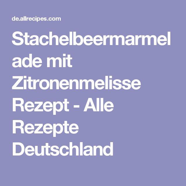 Stachelbeermarmelade mit Zitronenmelisse Rezept - Alle Rezepte Deutschland