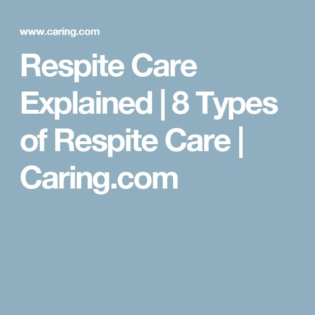 Respite Care Explained | 8 Types of Respite Care | Caring.com