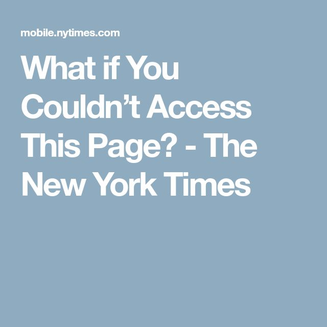 What if You Couldn't Access This Page? - The New York Times
