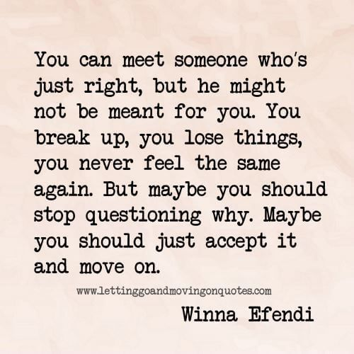 You can meet someone who's just right, but he might not be meant for you - Quotes About Moving On
