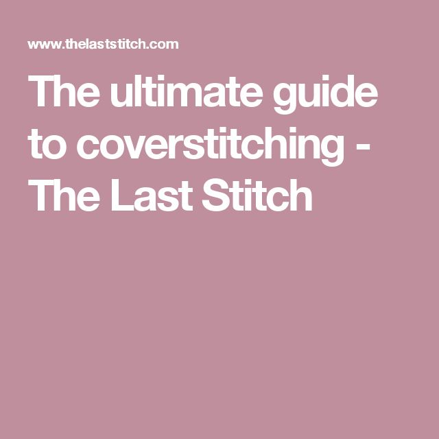 The ultimate guide to coverstitching - The Last Stitch*