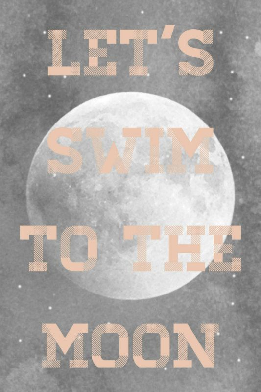 Love these lyrics <3 The Doors  Let's swim to the moon, uh huh   Let's climb through the tide   Surrender to the waiting worlds   That lap against our side
