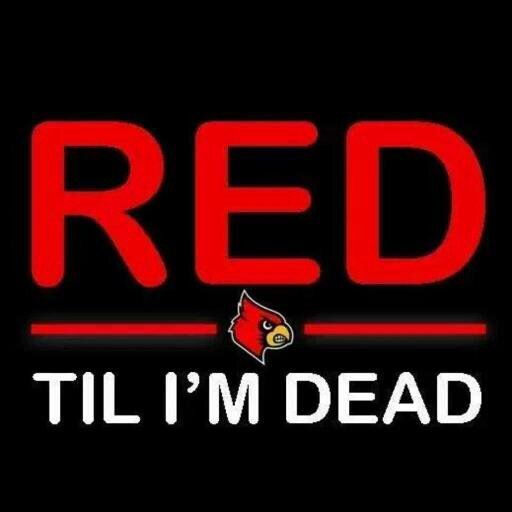 University of Louisville. Red Till I'm Dead!
