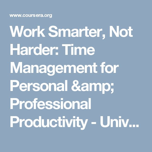 Work Smarter, Not Harder: Time Management for Personal & Professional Productivity - University of California, Irvine | Coursera