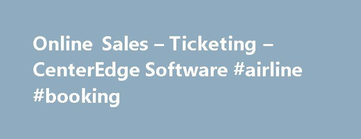 Online Sales – Ticketing – CenterEdge Software #airline #booking http://tickets.remmont.com/online-sales-ticketing-centeredge-software-airline-booking/  Online Sales Ticketing Online birthday party bookings, with deposits and selection of party extras Internet birthday invitations and thank you note emails Sell barcoded tickets for validation at Point of (...Read More)